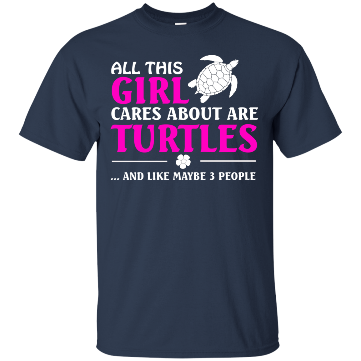 ALL THIS GIRL CARES ABOUT ARE TURTLES AND LIKE MAYBE 3 PEOPLE T SHIRT Men