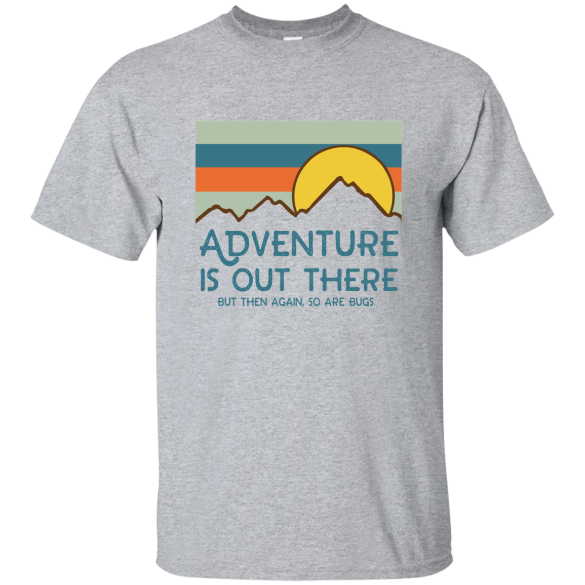 Adventure Is Out There But Then Again So Are Bugs G200 Gildan Ultra Cotton T-Shirt Men