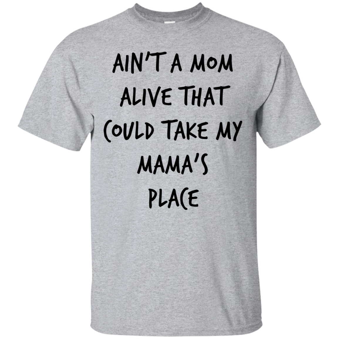 Ain't A Mom Alive That Could Take My Mama's Place T shirt hoodie sweater Men