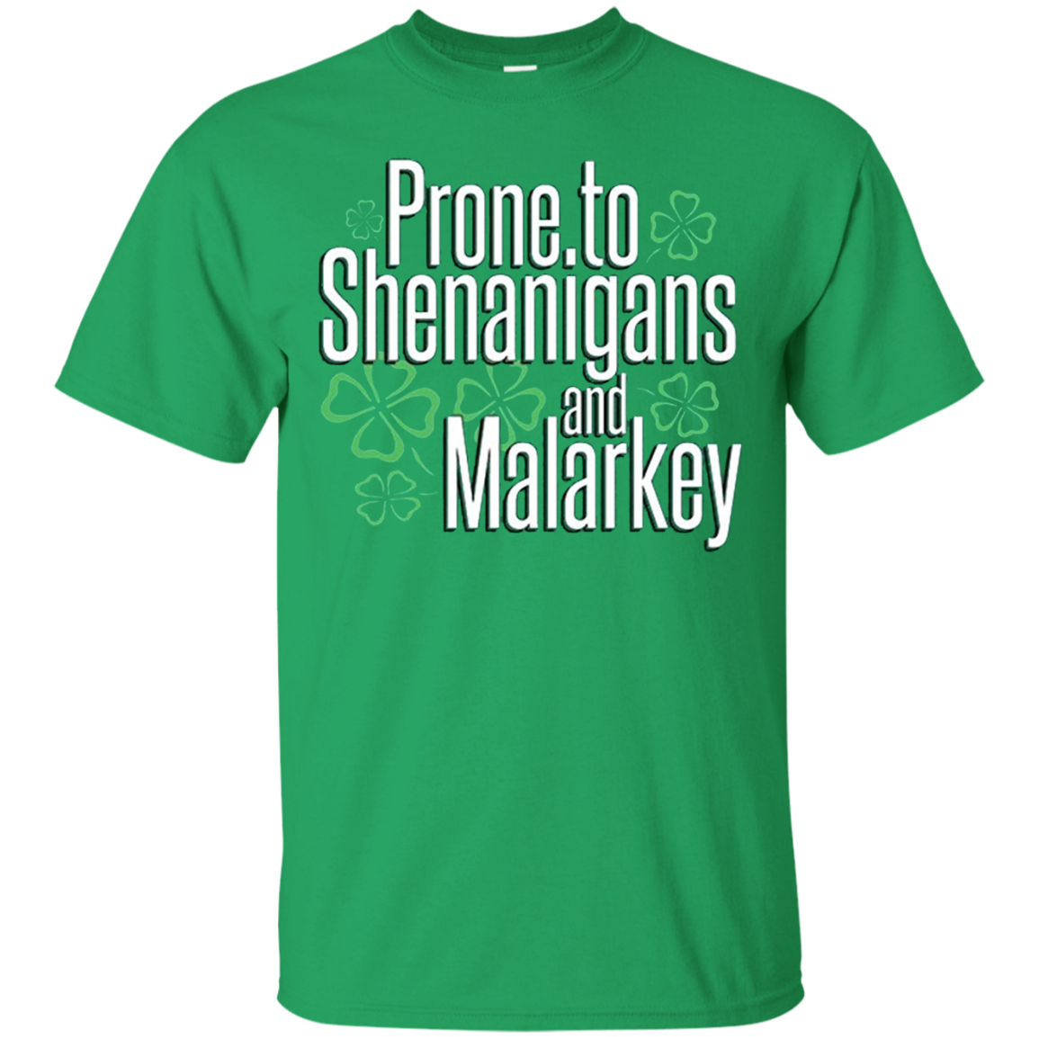 Saint Patrick's Day Prone To Shenanigans and Malarkey T shirt Hoodie Sweater Men