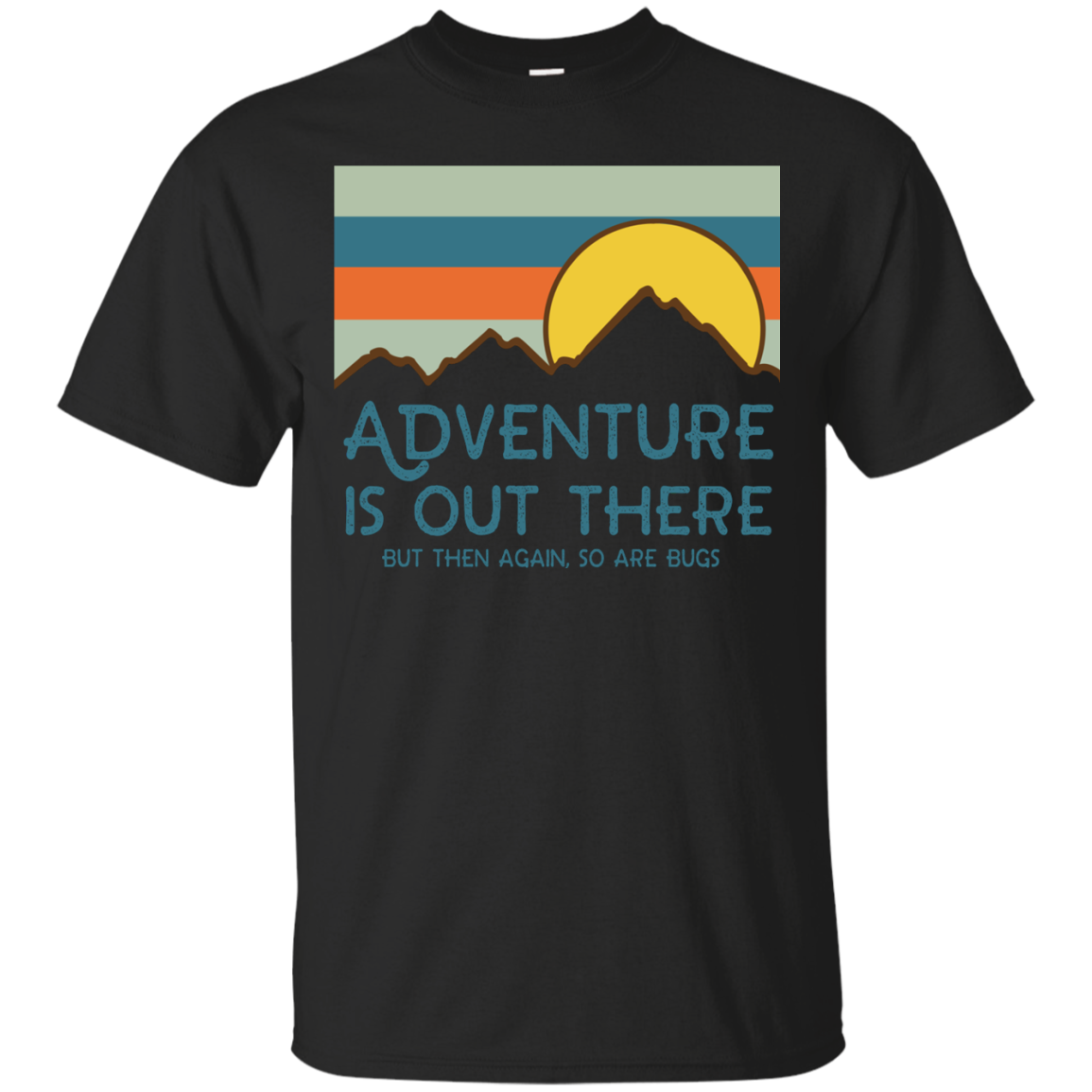 Adventure Is Out There But Then Again - So Are Bugs Shirt Men
