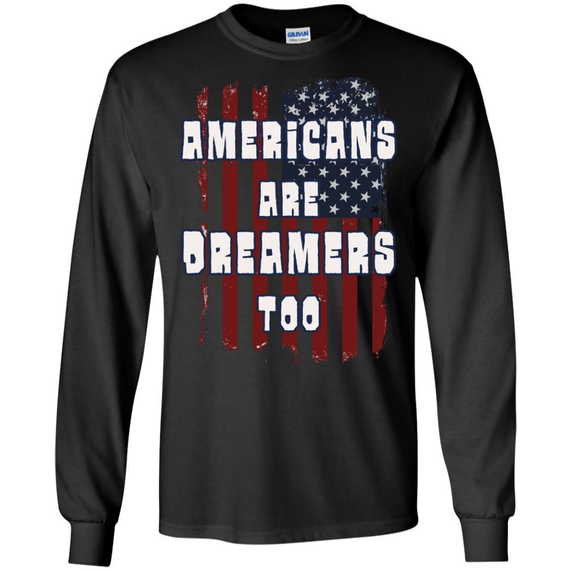 Americans Are Dreamers Too Patriotic Pride T-shirt Long Sleeve 240