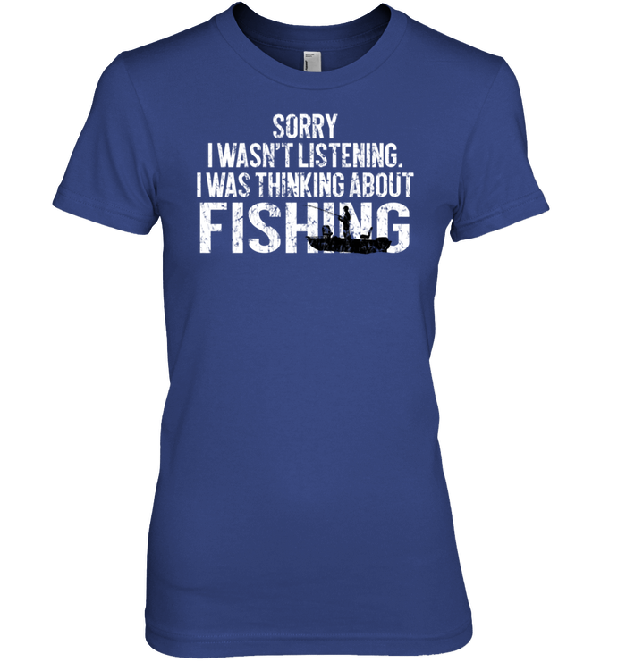 Funny Fishing Shirt Sorry I Wasn T Listening Women Hanes Alottee