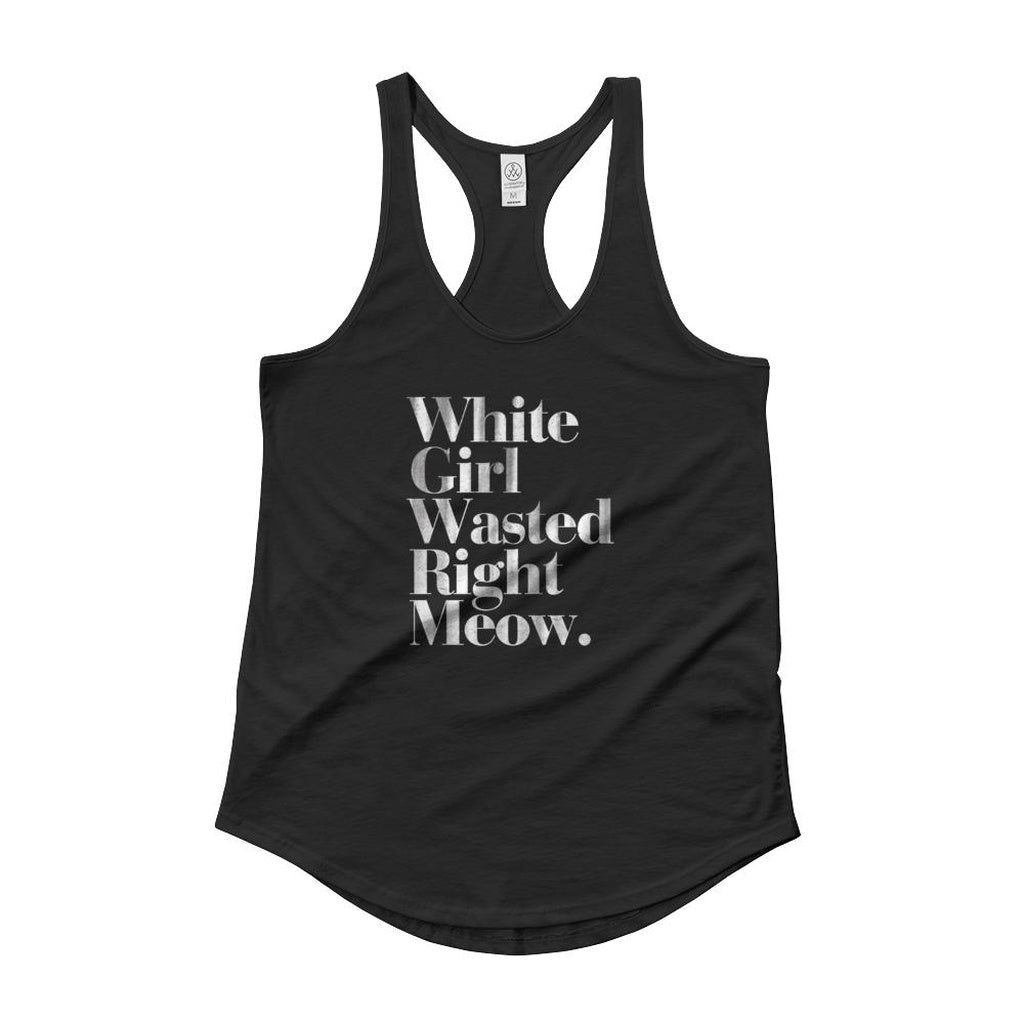 White Girl Wasted Right Meow Vintage Print  Racerback Tank Top