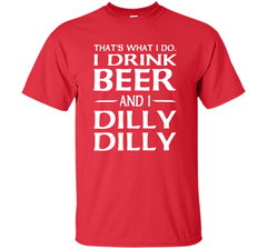 That's What I Do I Drink Beer And I Dilly Dilly Shirt Custom Ultra Cotton Tshirt - PresentTees