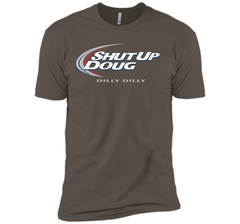 Bud Light Dilly Dilly Shut Up Doug T-Shirt Next Level Premium Short Sleeve Tee - PresentTees