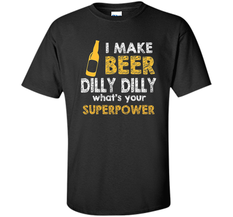 Bud Light I Make Beer Dilly Dilly What s Your Superpower T Shirt Black / Small Custom Ultra Cotton Tshirt - PresentTees