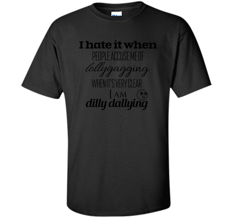 Lollygagging Dilly Dilly T Shirt Black / Small Custom Ultra Cotton Tshirt - PresentTees