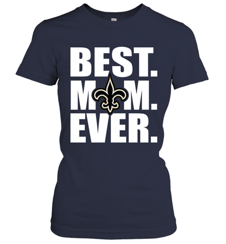Best New Orleans Saints Mom Ever NFL Team Mother's Day Gift Women's T-Shirt