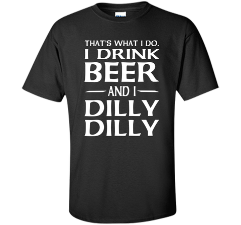 That's What I Do I Drink Beer And I Dilly Dilly Shirt Black / Small Custom Ultra Cotton Tshirt - PresentTees