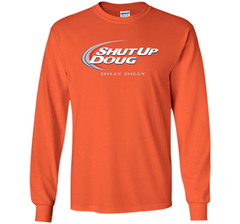 Bud Light Dilly Dilly Shut Up Doug T-Shirt LS Ultra Cotton TShirt - PresentTees