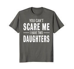 908bf1d4 You Can't Scare Me I Have Two Daughters T-shirt Men's T-shirt