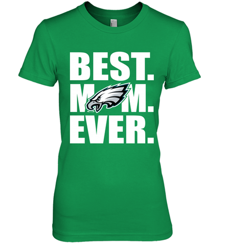 Best Philadelphia Eagles Mom Ever NFL Team Mother's Day Gift Women's Premium T-Shirt