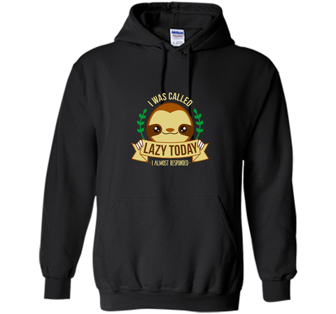 I Was Called Lazy Today Lazy but cute sloth Black / Small Pullover Hoodie 8 oz - PresentTees