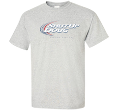 Bud Light Dilly Dilly Shut Up Doug T-Shirt Custom Ultra Cotton Tshirt - PresentTees