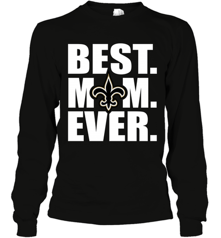 Best New Orleans Saints Mom Ever NFL Team Mother's Day Gift Long Sleeve T-Shirt