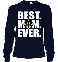 best cheap f39ce fc907 Best New Orleans Saints Mom Ever NFL Team Mother's Day Gift Long Sleeve  T-Shirt