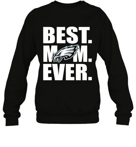 Best Philadelphia Eagles Mom Ever NFL Team Mother's Day Gift Crewneck Sweatshirt