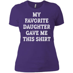 My Favorite Daughter Gave Me This Shirt - Mothers Day Fathers Day Gift From Daughter Purple Rush/ Ladies Boyfriend T-Shirt Ladies Boyfriend T-Shirt - PresentTees