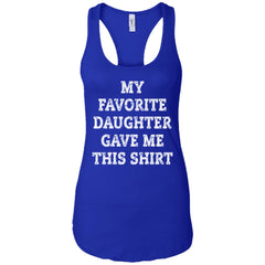 My Favorite Daughter Gave Me This Shirt - Mothers Day Fathers Day Gift From Daughter Royal Ladies Racerback Tank Ladies Racerback Tank - PresentTees