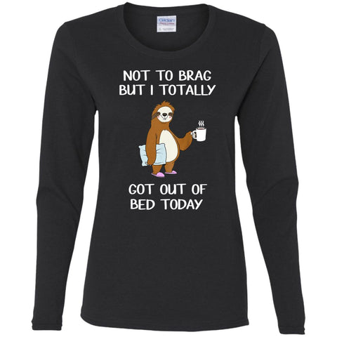 Funny Sloth T-Shirt Sleepy Pajama T Shirt Got Out Of Bed Women's Long Sleeve T-Shirt