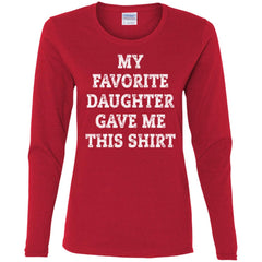 My Favorite Daughter Gave Me This Shirt - Mothers Day Fathers Day Gift From Daughter Red Ladies Long Sleeve Shirt Ladies Long Sleeve Shirt - PresentTees