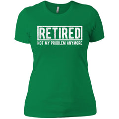Retired Not My Problem Anymore Funny Retirement Gift Shirt Ladies Boyfriend T-Shirt - PresentTees