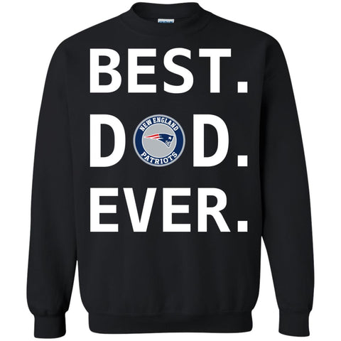 Best New England Patriots Dad Ever Fathers Day Shirt Crewneck Pullover Sweatshirt Black / S Crewneck Pullover Sweatshirt - PresentTees