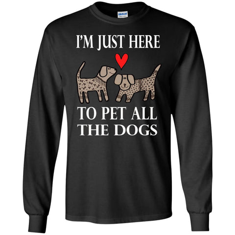Funny I'm Just Here To Pet All The Dogs Mens Long Sleeve Shirt Black / S Mens Long Sleeve Shirt - PresentTees