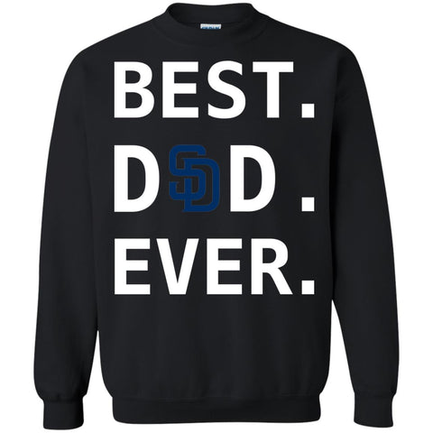 Best San Diego Padres Dad Ever Baseball Fathers Day Shirt Crewneck Pullover Sweatshirt Black / S Crewneck Pullover Sweatshirt - PresentTees