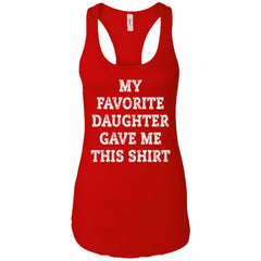 My Favorite Daughter Gave Me This Shirt - Mothers Day Fathers Day Gift From Daughter Red Ladies Racerback Tank Ladies Racerback Tank - PresentTees