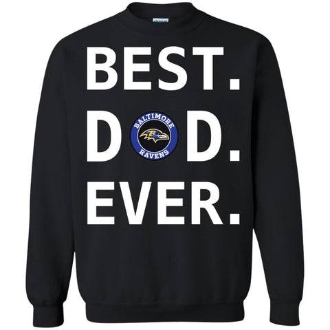 Best Baltimore Ravens Dad Ever Fathers Day Shirt Crewneck Pullover Sweatshirt Black / S Crewneck Pullover Sweatshirt - PresentTees