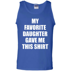 My Favorite Daughter Gave Me This Shirts - Mothers Day Fathers Day Gift From Daughter Royal Mens Cotton Tank Top Mens Cotton Tank Top - PresentTees