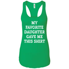 My Favorite Daughter Gave Me This Shirt - Mothers Day Fathers Day Gift From Daughter Kelly Green Ladies Racerback Tank Ladies Racerback Tank - PresentTees