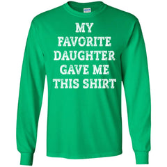 My Favorite Daughter Gave Me This Shirt - Mothers Day Fathers Day Gift From Daughter Irish Green Mens Long Sleeve Shirt Mens Long Sleeve Shirt - PresentTees