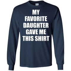 My Favorite Daughter Gave Me This Shirts - Mothers Day Fathers Day Gift From Daughter Navy Mens Long Sleeve Shirt Mens Long Sleeve Shirt - PresentTees