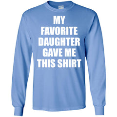 My Favorite Daughter Gave Me This Shirts - Mothers Day Fathers Day Gift From Daughter Carolina Blue Mens Long Sleeve Shirt Mens Long Sleeve Shirt - PresentTees