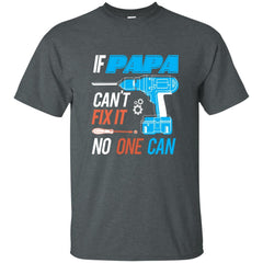 If Papa Cant Fix It Shirt Father's Day Gift Mens Cotton T-Shirt Mens Cotton T-Shirt - PresentTees