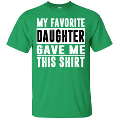 My Favorite Daughter Gave Me This Tshirt - Mothers Day Fathers Day Gift From Daughter Irish Green Mens Cotton T-Shirt Mens Cotton T-Shirt - PresentTees