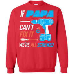 If Papa Cant Fix It Were All Screwed Crewneck Pullover Sweatshirt Crewneck Pullover Sweatshirt - PresentTees
