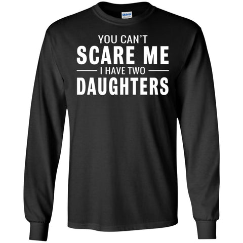 3600b2c1 You Can't Scare Me I Have Two Daughters Funny Fathers Day T Shirt Mens