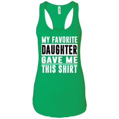 My Favorite Daughter Gave Me This Tshirt - Mothers Day Fathers Day Gift From Daughter Kelly Green Ladies Racerback Tank Ladies Racerback Tank - PresentTees
