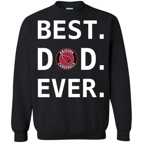 Best Arizona Cardinals Dad Ever Fathers Day Shirt Crewneck Pullover Sweatshirt Black / S Crewneck Pullover Sweatshirt - PresentTees