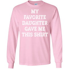 My Favorite Daughter Gave Me This Shirt - Mothers Day Fathers Day Gift From Daughter Light Pink Mens Long Sleeve Shirt Mens Long Sleeve Shirt - PresentTees