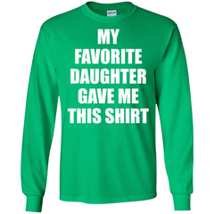My Favorite Daughter Gave Me This Shirts - Mothers Day Fathers Day Gift From Daughter Irish Green Mens Long Sleeve Shirt Mens Long Sleeve Shirt - PresentTees