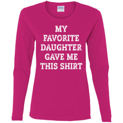 My Favorite Daughter Gave Me This Shirt - Mothers Day Fathers Day Gift From Daughter Heliconia Ladies Long Sleeve Shirt Ladies Long Sleeve Shirt - PresentTees