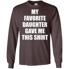 My Favorite Daughter Gave Me This Shirts - Mothers Day Fathers Day Gift From Daughter Dark Chocolate Mens Long Sleeve Shirt Mens Long Sleeve Shirt - PresentTees