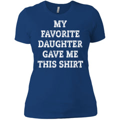 My Favorite Daughter Gave Me This Shirt - Mothers Day Fathers Day Gift From Daughter Royal Ladies Boyfriend T-Shirt Ladies Boyfriend T-Shirt - PresentTees