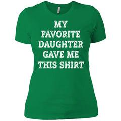 My Favorite Daughter Gave Me This Shirt - Mothers Day Fathers Day Gift From Daughter Kelly Green Ladies Boyfriend T-Shirt Ladies Boyfriend T-Shirt - PresentTees