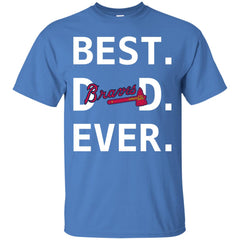 new concept f4bd3 def2e Best Atlanta Braves Dad Ever Baseball Fathers Day Shirt